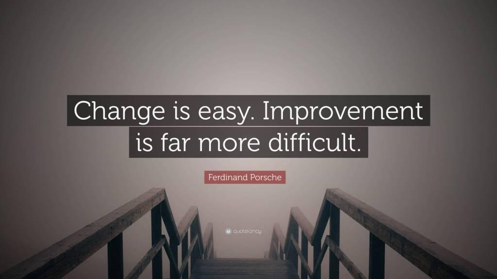 Change Is Easy Improvement Ferdinand Porsche Quotes