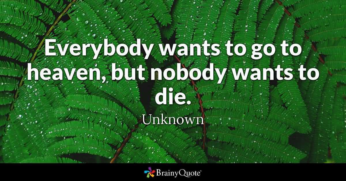 Everybody Wants To Go To Marine Quotes About Death
