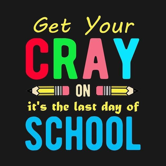 Get Your Cray On Last Day Of School Quotes