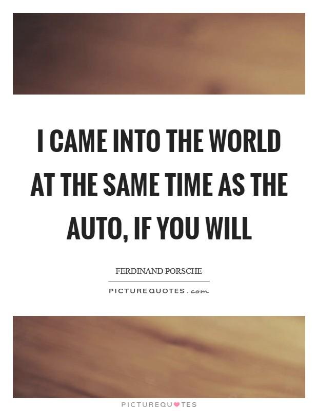 I Came Into The World Ferdinand Porsche Quotes