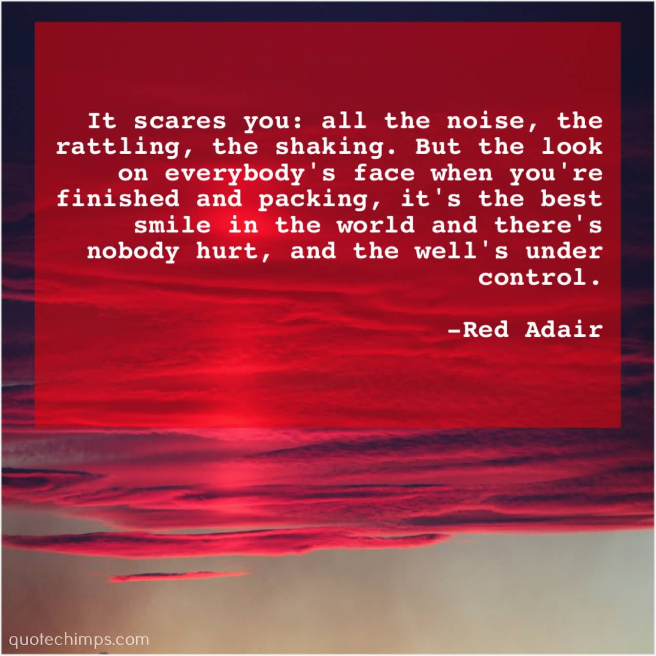 It Scares You All Red Adair Quotes