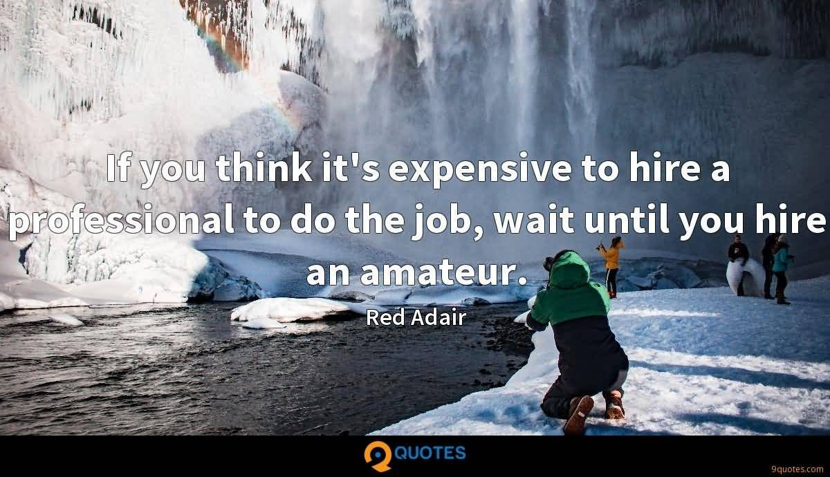 It's Expensive To Hire Red Adair Quotes