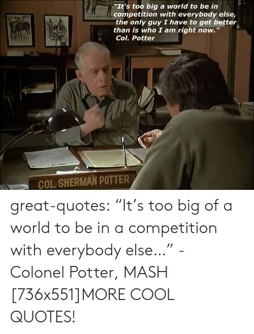 It's Too Big A World Colonel Potter Quote