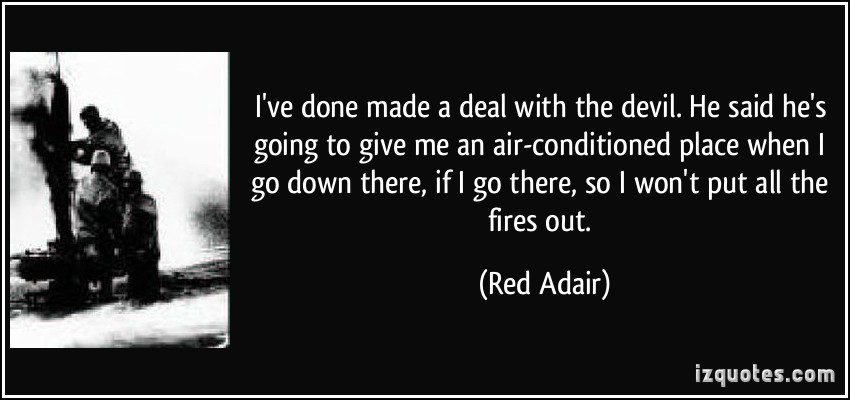 I've Done Made A Deal Red Adair Quotes