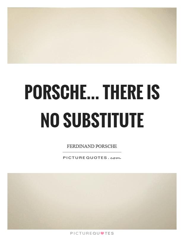 Porsche There Is No Ferdinand Porsche Quotes