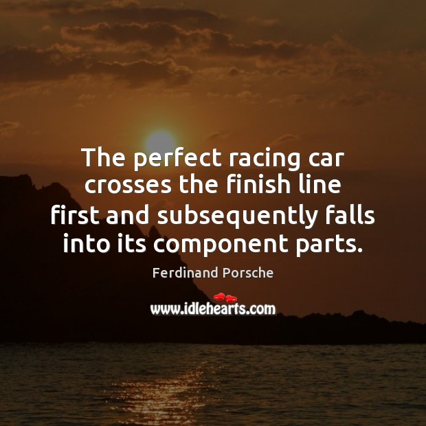 The Perfect Racing Car Crosses Ferdinand Porsche Quotes