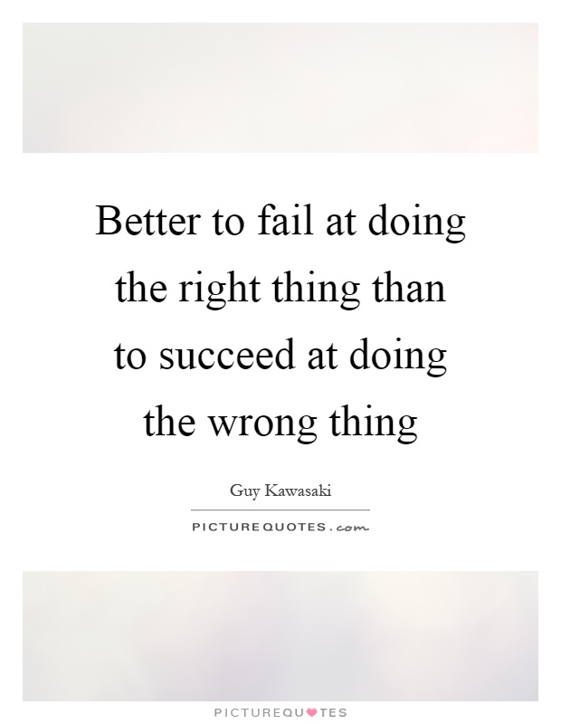 Better To Fail At Doing The Right Thing Quotes