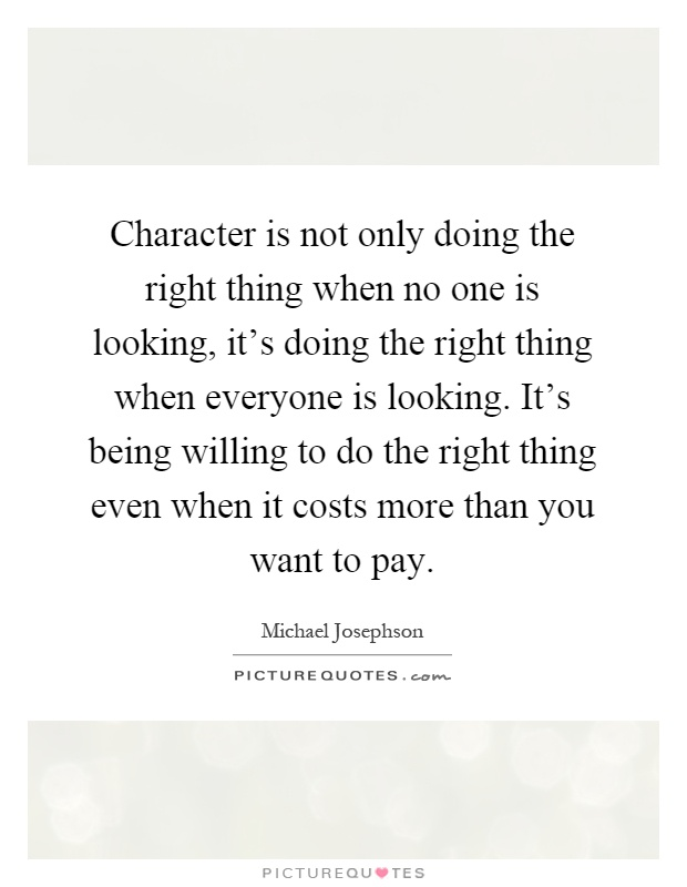 Character Is Not Only Doing Doing The Right Thing Quotes