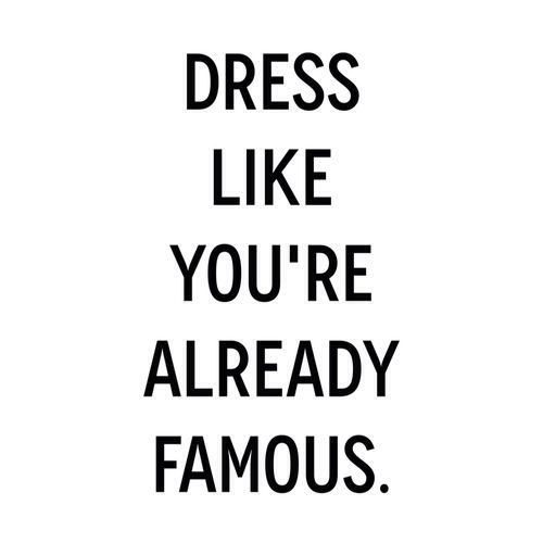 Dress Like You're Already Fashion Quotes