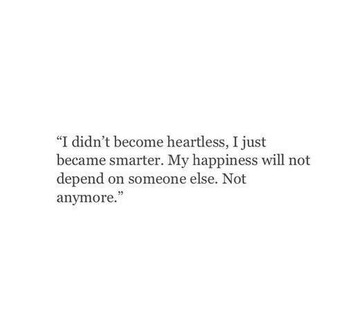I Didn't Become Heartless I Just Heartless Quotes