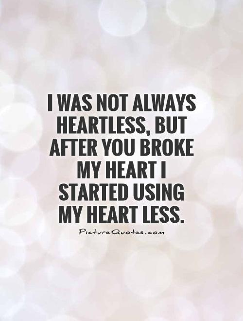 I Was Not Always Heartless Quotes