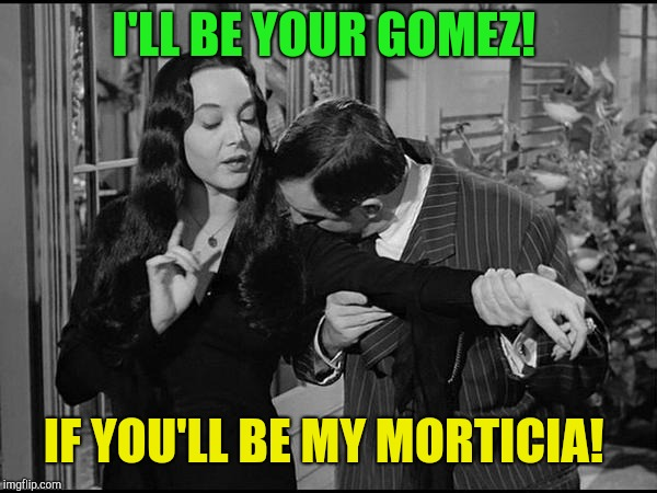 I'll Be Your Gomez Addams Family Meme