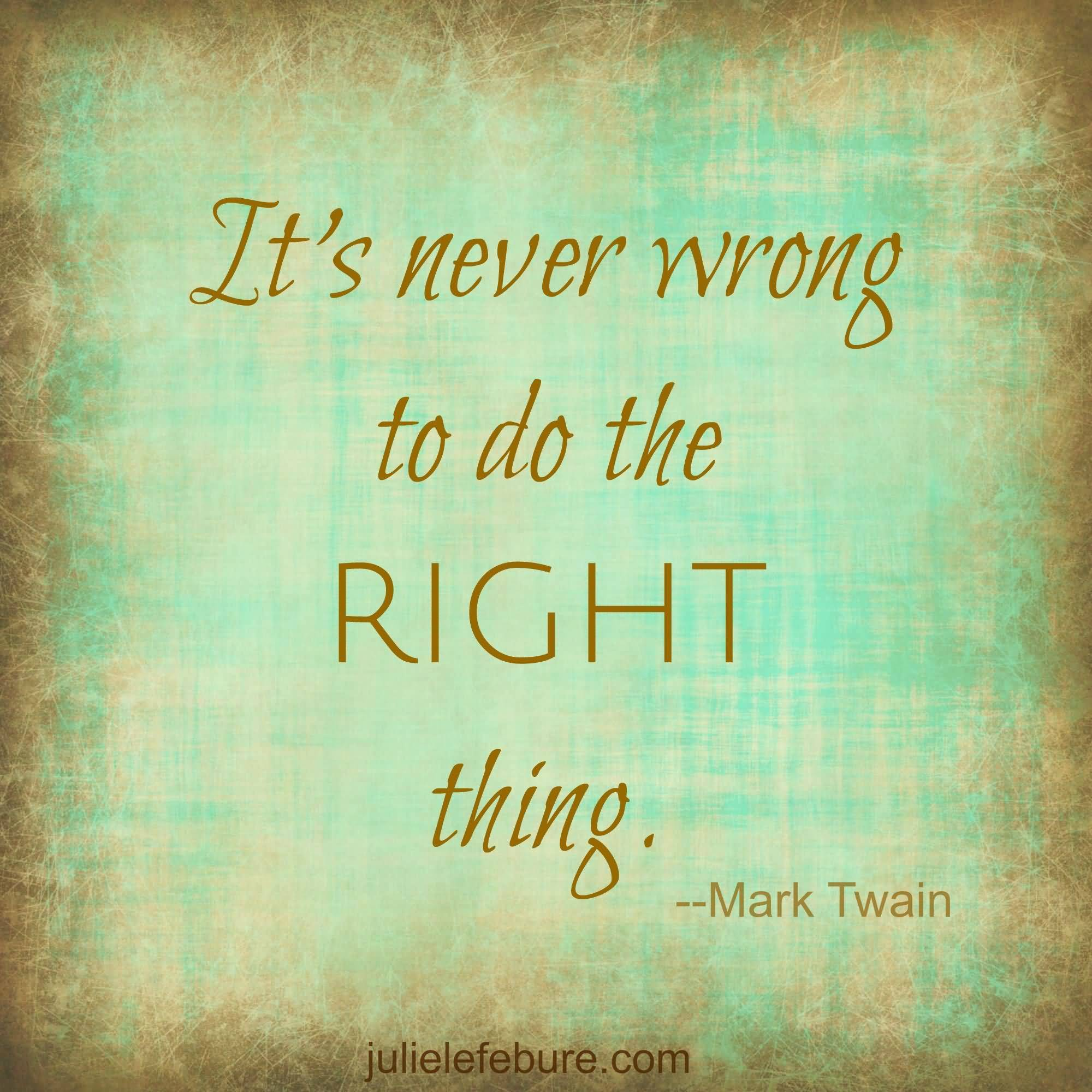 It's Never Wrong To Do Doing The Right Thing Quotes
