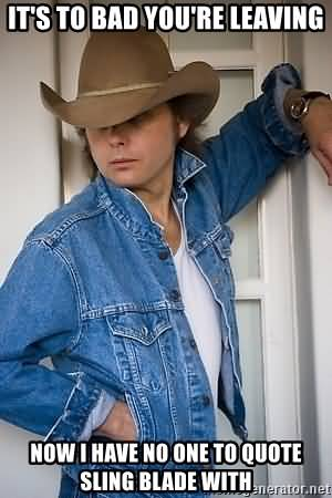 It's To Bad You're Leaving Dwight Yoakam Sling Blade