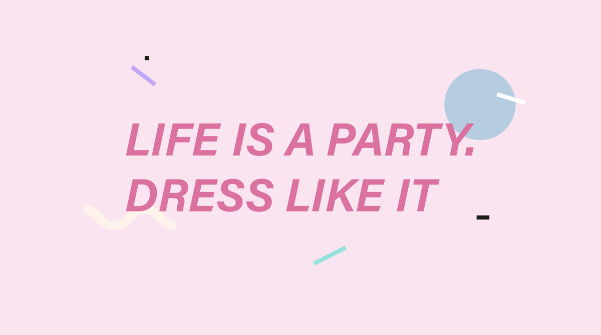 Life Is A Party Fashion Quotes