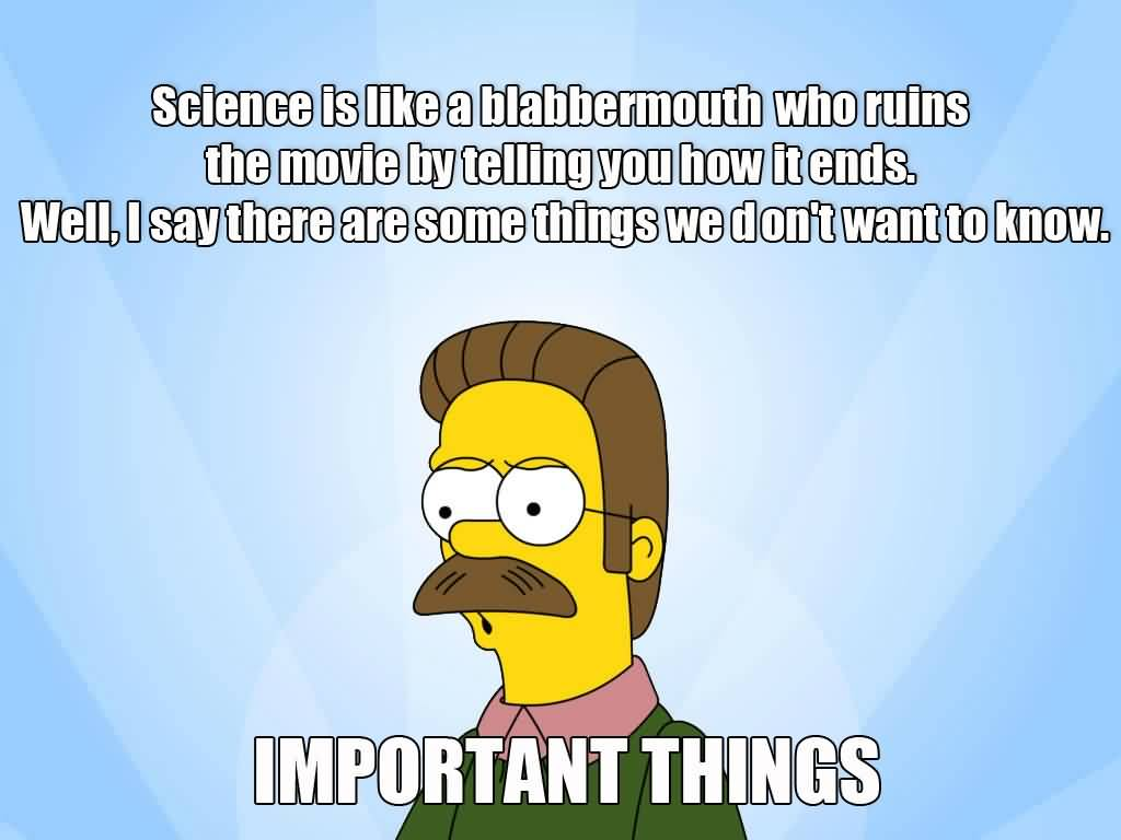 Science Is Like A Ned Flanders Quotes