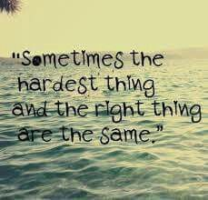 Sometimes The Hardest Thing Doing The Right Thing Quotes