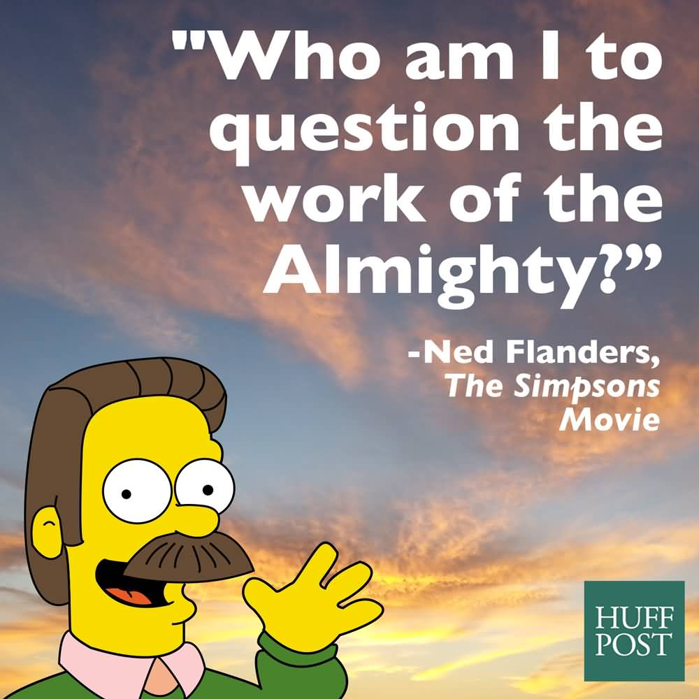 Who Am I To Ned Flanders Quotes