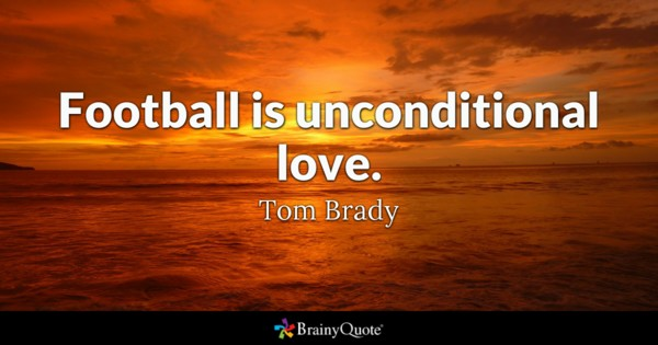 Football Is Unconditional Love Football Quotes