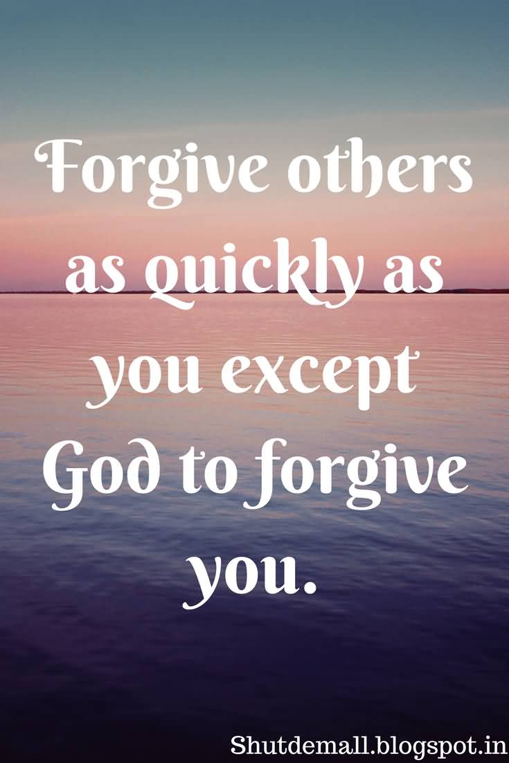 Forgive Others As Quickly Forgiveness Quotes