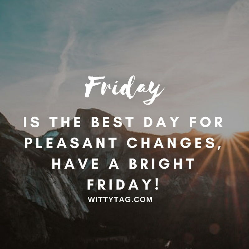 Friday Is The Best Dayl Friday Quotes