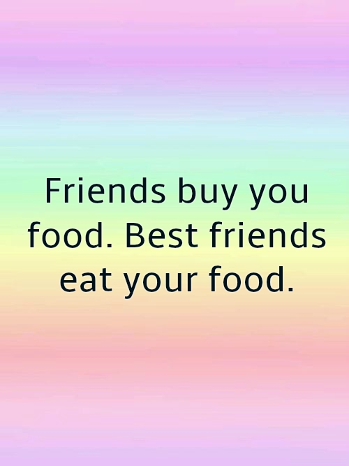 Friends Buy You Food Friend Quotes