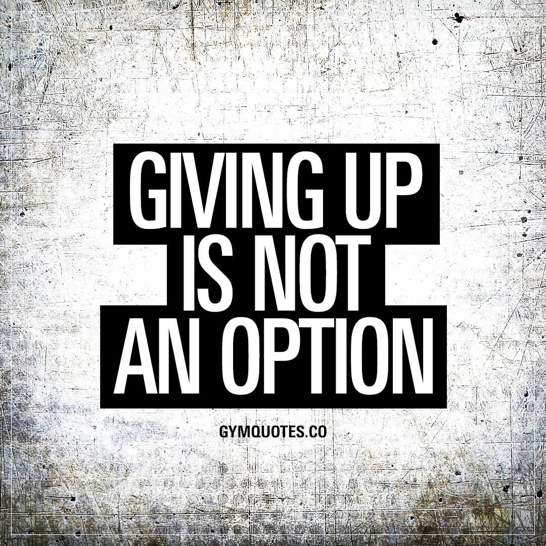 Giving Up Is Not Fitness Quotes