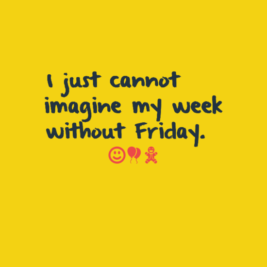 I Just Cannot Imaginel Friday Quotes