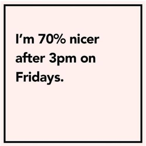 I'm 70% Nicer Afterl Friday Quotes
