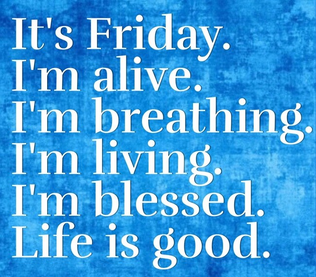 It's Friday I'm Alivel Friday Quotes