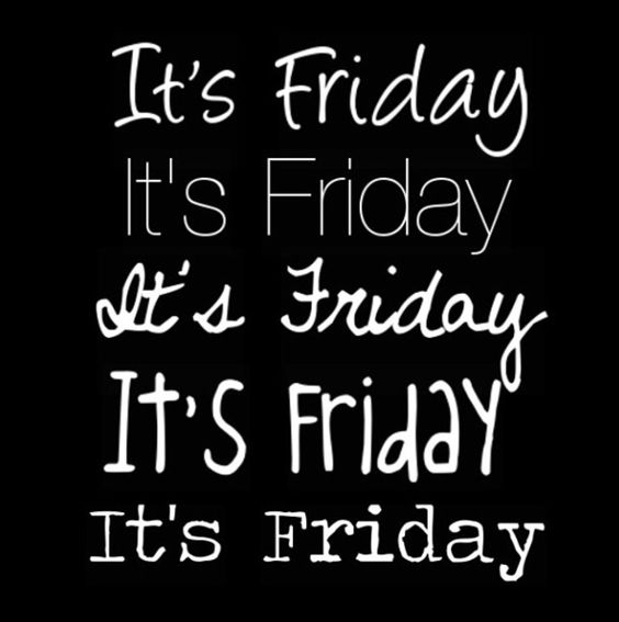 It's Friday It's Fridayl Friday Quotes