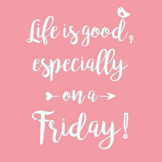 Life Is Good Especiallyl Friday Quotes