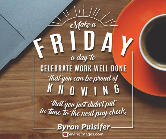 Make A Friday A Dayl Friday Quotes