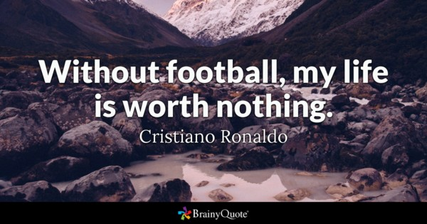 My Life Is Worth Nothing Football Quotes