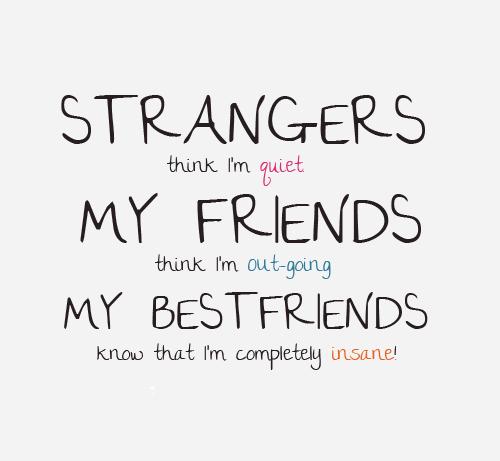 Strangers Think I'm Quiet Friend Quotes