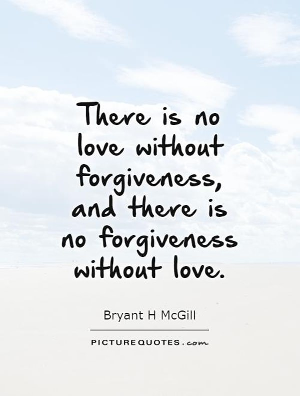 There Is No Love Without Forgiveness Quotes