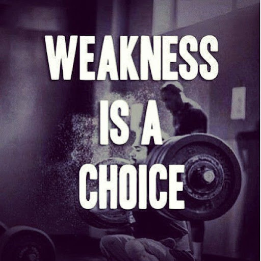 Weakness Is A Choice Fitness Quotes