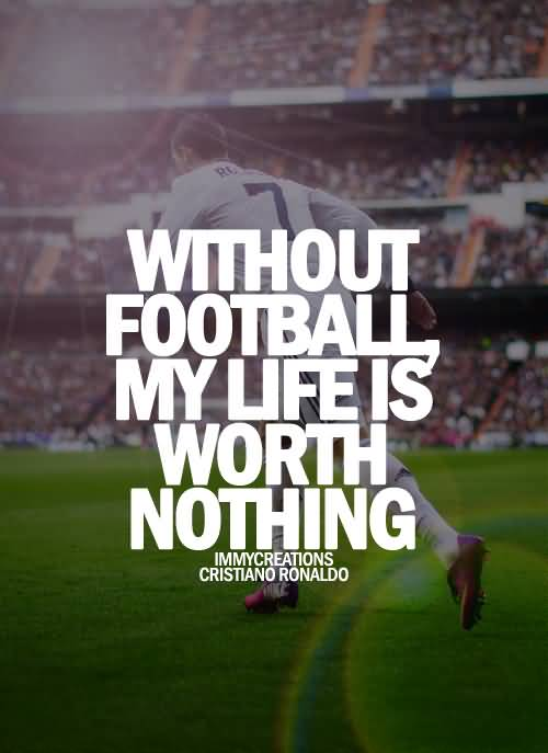 Without Football My Life Football Quotes