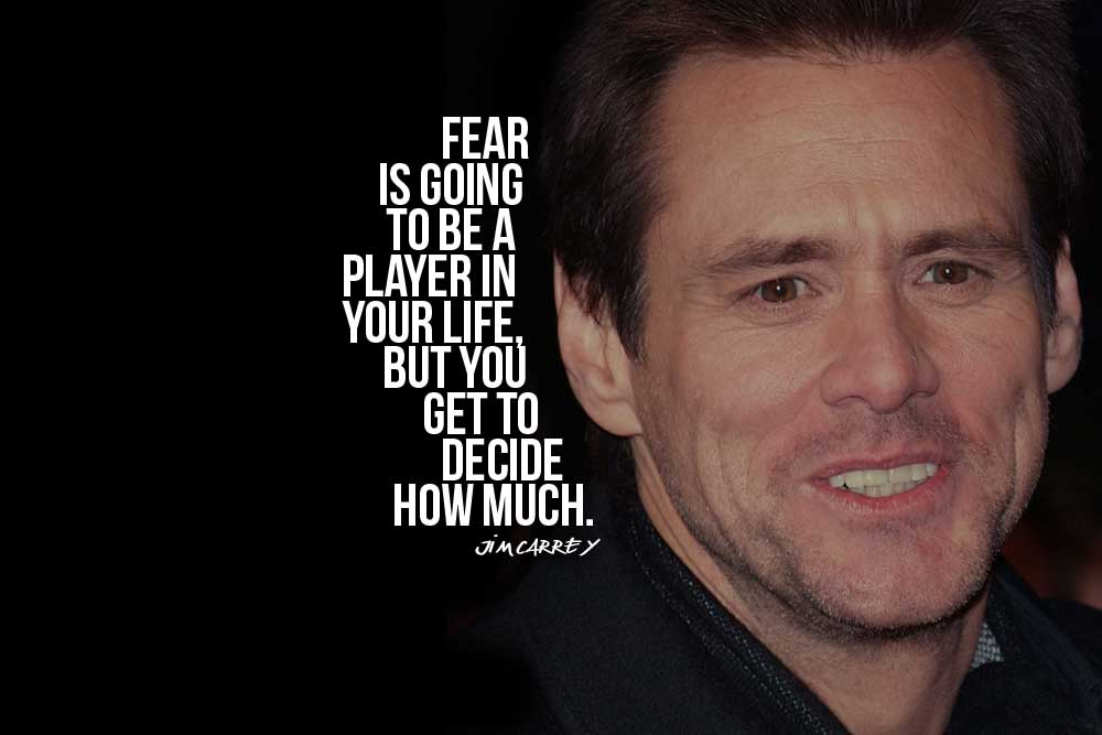 Fear Is Going To Be Jim Carrey Quotes