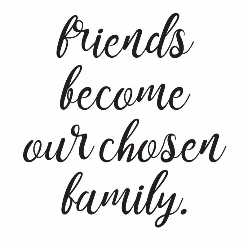 Friends Become Our Chosen Friends Quotes