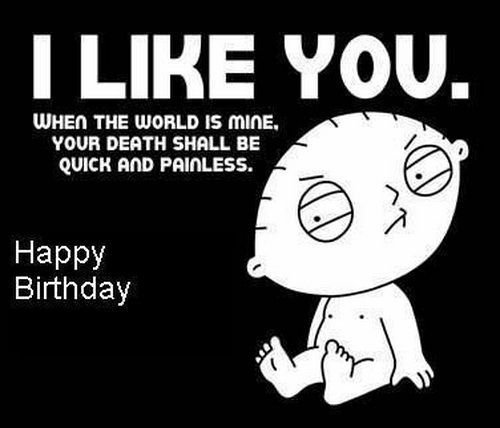 I Like You When The Funny Birthday Quotes