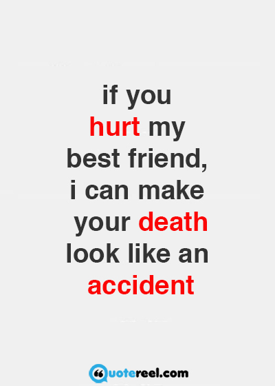 If You Hurt My Best Friends Quotes