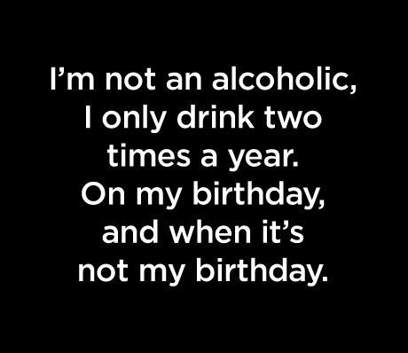 I'm Not An Alcoholic Funny Birthday Quotes