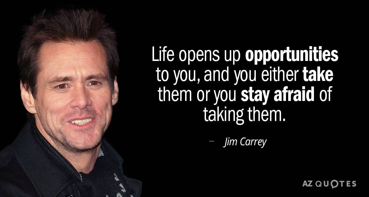 Life Opens Up Opportunities Jim Carrey Quotes