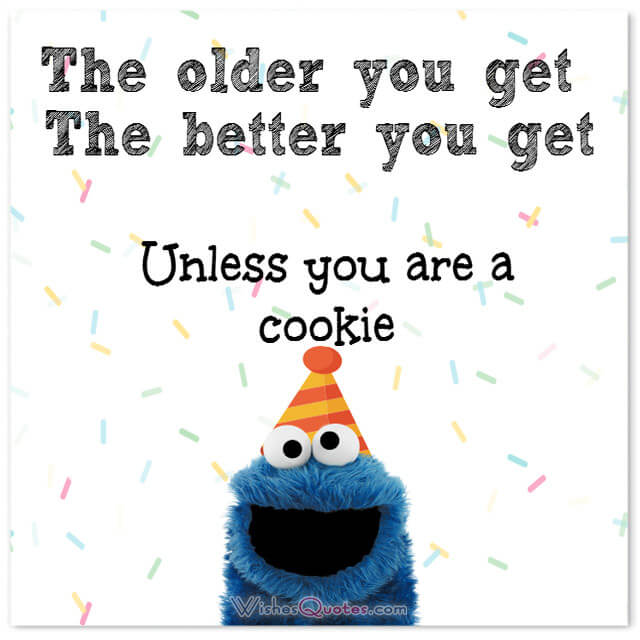 The Older You Get Funny Birthday Quotes