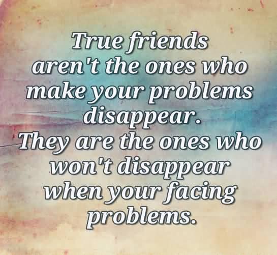True Friends Aren't The Friends Quotes