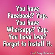 You Have Facebook Yup Funny Love Quotes