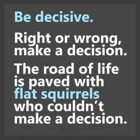 Be Decisive Right Or
