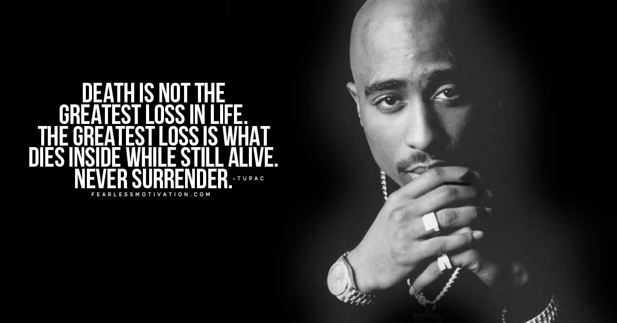 Death Is Not The Greatest Loss Tupac Quotes