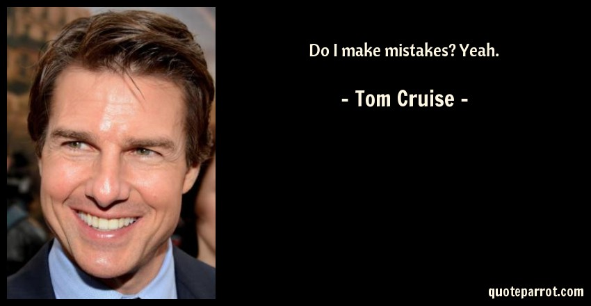Do I Make Mistakes Yeah Tom Cruise Quotes